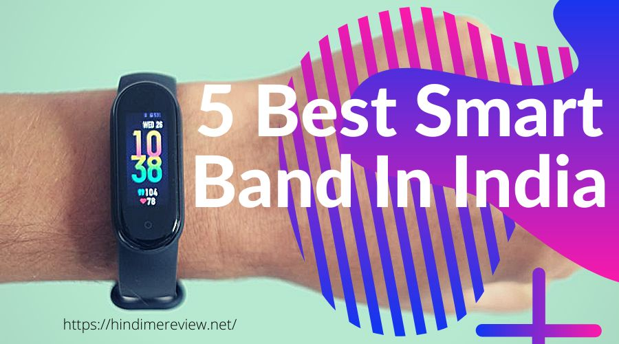 5 Best Smart Band In India 2021